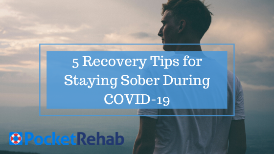 5 Recovery Tips for Staying Sober During COVID-19