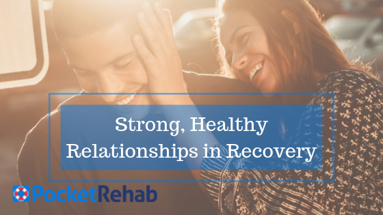 Developing Healthy Relationships in Recovery