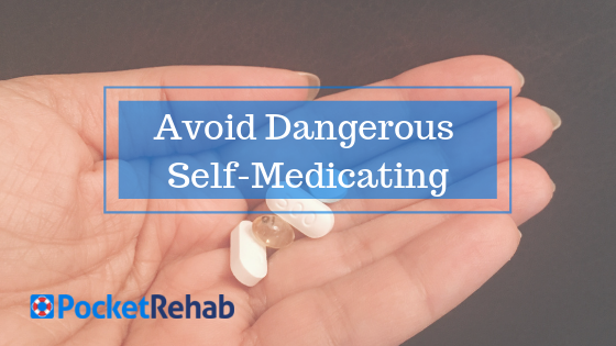 Why Self Medicating is a Horrible Idea: And What You Should Do Instead