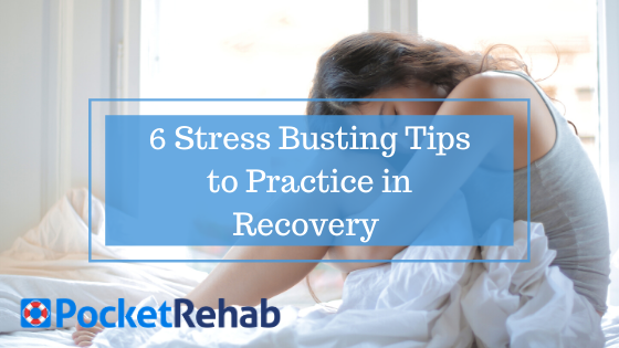 6 Stress Busting Tips to Practice in Recovery